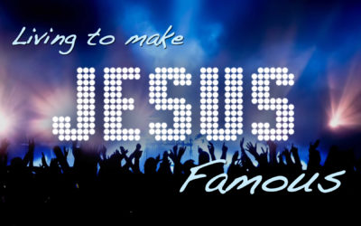Living to make Jesus Famous – March 19, 2017