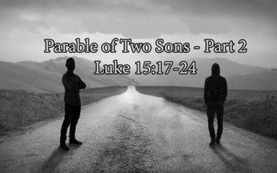 Parable of Two Sons – Part 2 (Luke 15:17-24) – November 12th, 2017 – AM – Pastor Chris Guffey
