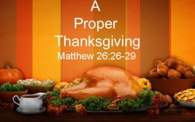 A Proper Thanksgiving (Matthew 26:26-29) – November 19th, 2017 – AM – Pastor Chris Guffey