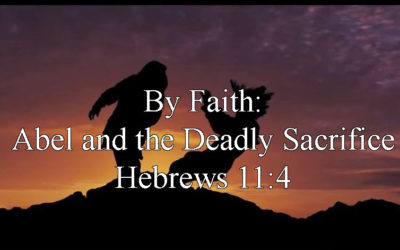 By Faith: Abel and the Deadly Sacrifice (Hebrews 11:4) – December 31st, 2017 – AM – Pastor Chris Guffey