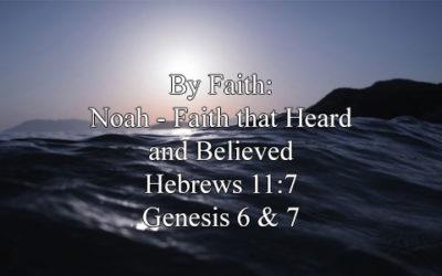 By Faith: Noah and the Faith that Heard and Believed (Hebrews 11:7,Genesis 6 & 7) – January 14, 2018 – AM – Pastor Chris Guffey