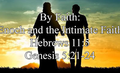 By Faith: Enoch and the Intimate Faith (Hebrews 11:5,Genesis 5:21-24) – January 7, 2018 – AM – Pastor Chris Guffey
