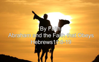 By Faith: Abraham and the Faith that Obeyed (Hebrews 11:8-19) – January 21, 2018 – AM – Pastor Chris Guffey