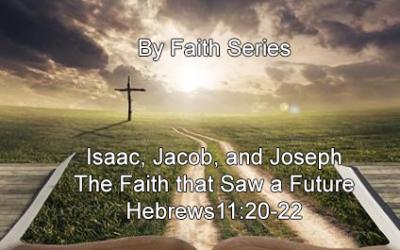 By Faith: Isaac, Jacob, and Joseph and the Faith that Saw a Future (Hebrews 11:20-22) – January 28, 2018 – AM – Pastor Chris Guffey